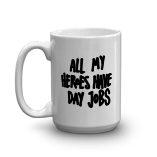 """All My Heroes Have Day Jobs"" Mug"